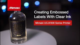 Mimaki UCJV300 Series – Embossed Labels with Clear Ink