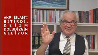 AKP İSLAM'I BİTİRDİ, DEİZM DOLUDİZGİN GELİYOR