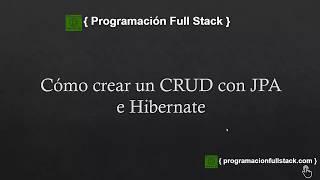 Cómo crear un CRUD en Java con JPA e Hibernate