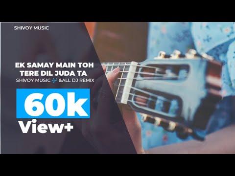 Ek Samay Mein Toh Tere Dil Se Juda Tha New  Dj Remix Song