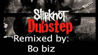 Slipknot Dubstep (Remixed by Bo biz)