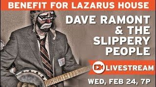 Dave Ramont & The Slippery People- Benefit for Lazarus House - Livestream.