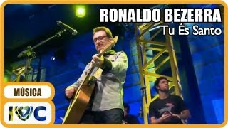 "Ronaldo Bezerra - ""Tu És Santo"""