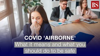Covid 'airborne': What it means and what you should do to be safe