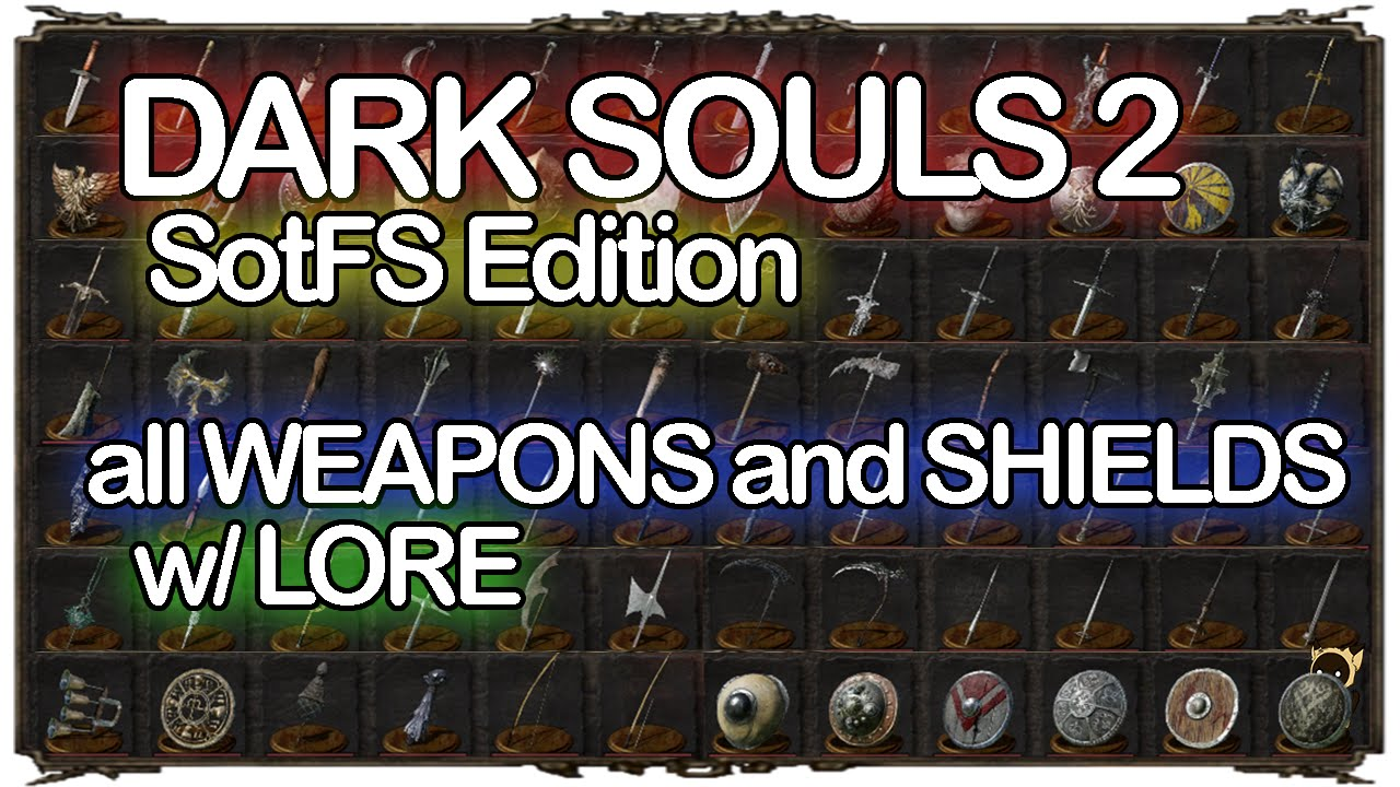 Dark Souls Ii Lore And Speculation: DARK SOULS 2 All WEAPONS And SHIELDS W/ LORE SotFS Edition