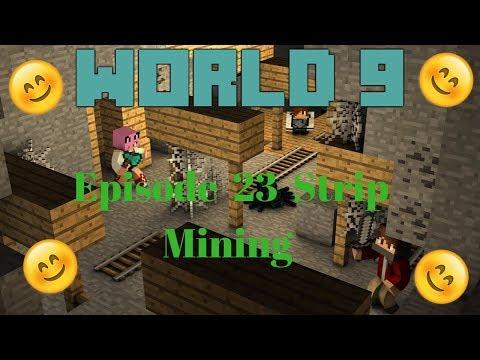 World 9 Episode 23 Strip Mining