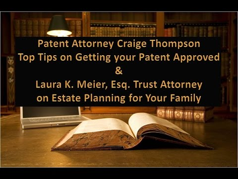 Get Your Patent Approved & Estate Planning for Your Family