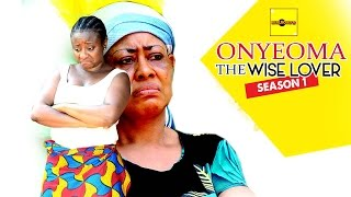 Onyeoma the wise lover 1 - latest nigerian nollywood movies