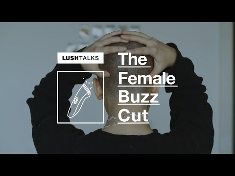Lush Talks: The Female Buzz Cut | Lush Life