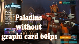 Paladins without graphic card 60 fps