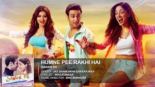 DOWNLOAD -Humne Pee Rakhi Hai(Audio) Song with various format(Direct download link)