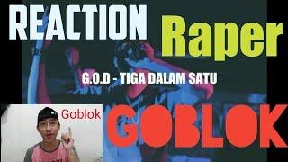 Reaction #RAPER goblok!  G.O.D tiga dalam satu
