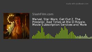Marvel, Star Wars, Get Out 2, The Predator, Bad Times at the El Royale, Movie Subscription Services