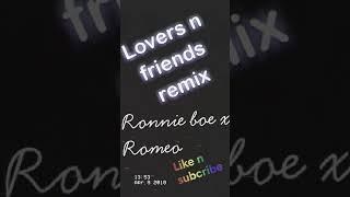 Lovers N Friends- Ronnie Boe x Romeo