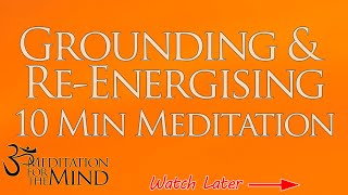 10 Minute Guided Meditation For Grounding and Re-Energising - Ground and Re-Energise Yourself