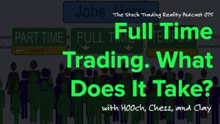 STR 075: Full Time Trading. What Does It Take? (audio only)