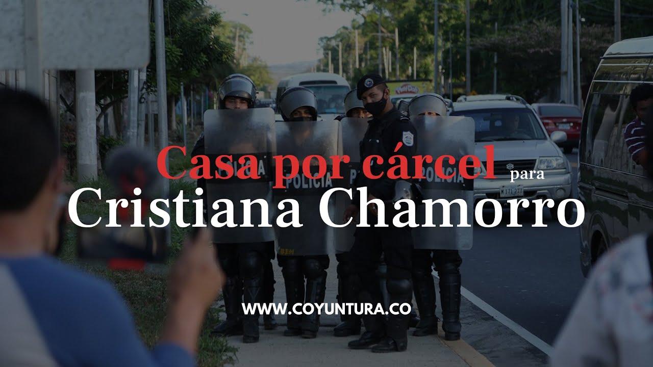 Casa por cárcel para Cristiana Chamorro, aspirante presidencial en Nicaragua