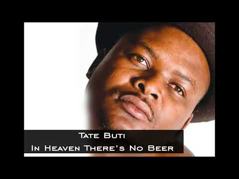 Tate Buti New Album -  In Heaven Theres No Beer -Track 9