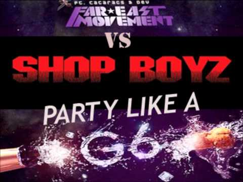 Shop Boyz Vs Far East Movement  Party Like A G6 mashup version 2 requested