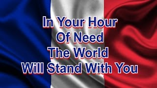 France Flag Waving and Anthem In Your Hour Of Need The World Will Stand With You