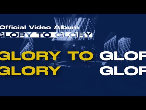 Glory to Glory (Glory to Glory Official Video Album)