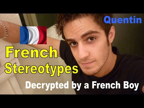 French Stereotypes Decrypted By A French Boy !