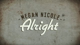Repeat youtube video Alright - Megan Nicole (Available Now on iTunes) Official Lyric Video
