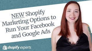 New Shopify Marketing Options to Run Your Facebook and Google Ads