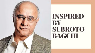 INSPIRED BY SUBROTO BAGCHI
