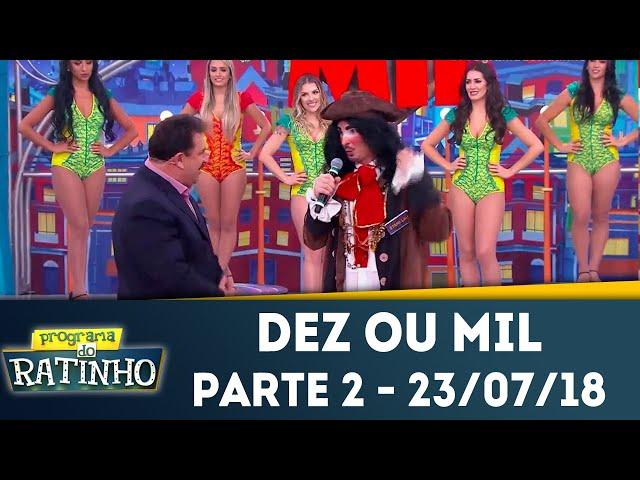 Dez ou Mil - Parte 2 | Programa do Ratinho (23/07/2018)