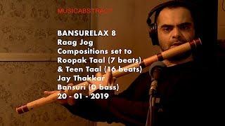 BANSURELAX 8 - Raag Jog - Roopak Taal & Teen Taal - Jay Thakkar - Bansuri (2019)