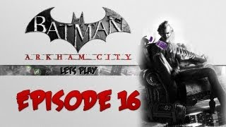 "Batman: Arkham City - Ep.16 - ""Back to the Steel Mill"""