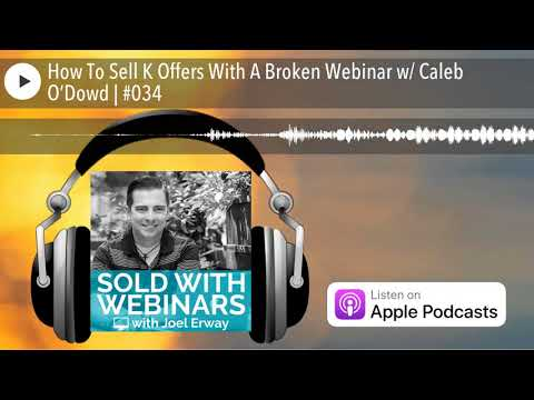 How To Sell $20K Offers With A Broken Webinar w/ Caleb O'Dowd | #034