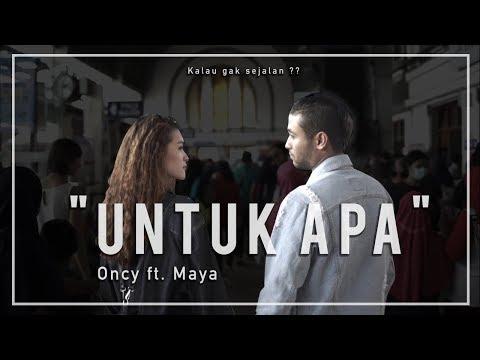 "Oncy Ft. Maya - ""Untuk Apa"" (Official Music Video)"