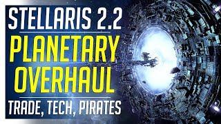 Stellaris 2.2 Huge Overhaul | Trade Empires, Planet Rework & Pirates