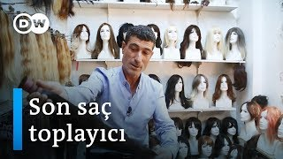 Tarlabaşı'nın son saç toplayıcısı - DW Türkçe