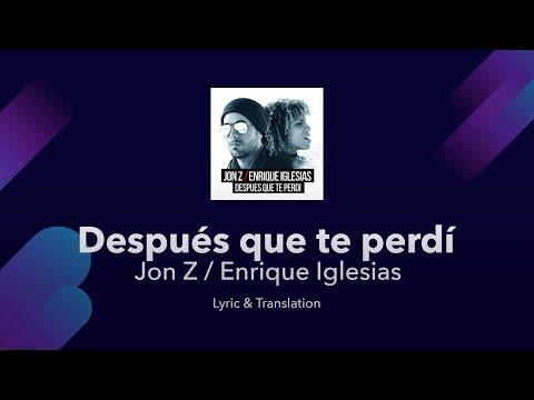 Jon Z / Enrique Iglesias - DESPUES QUE TE PERDI Lyrics English and Spanish - English Lyrics Mp3