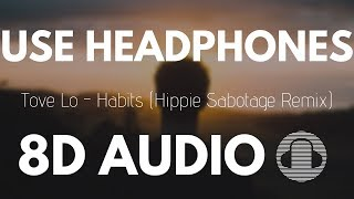 Tove Lo - Habits (Hippie Sabotage Remix) | 8D AUDIO