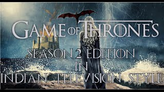 GAME OF THRONES|♦INDIAN DAILY SOAP MIX♦|Webisode 2|