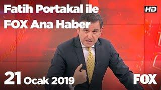 21 Ocak 2019 Fatih Portakal ile FOX Ana Haber