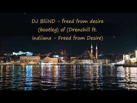 DJ BliiND - Freed From Desire (bootleg) Of (Drenchill Ft. Indiiana - Freed From Desire)
