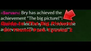 "HOW TO ACHIEVE THE ACHIEVEMENT "" The Big Picture! "" ON ROBLOX, THEME PARK TYCOON 2"