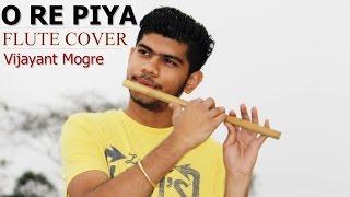 O Re Piya - Flute Cover - Vijayant Mogre