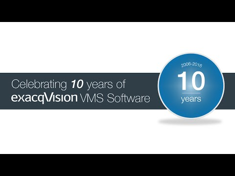 10 years of exacqVision VMS software