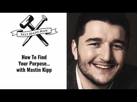 How To Find Your Purpose… with Mastin Kipp