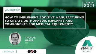 How to implement AM to create orthopaedic implants and components for medical equipment?