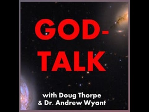 "# 38 God-Talk; Dr. Edgar Andrews ""Who Made God""; Dr. Andy & Doug"