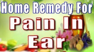 HOME REMEDY FOR PAIN IN EAR II कान दर्द का घरेलू उपचार II