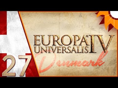 Europa Universalis IV as Denmark - Episode 27 ...For Mother Scandinavia!...