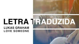 Lukas Graham - Love Someone (Letra Traduzida)
